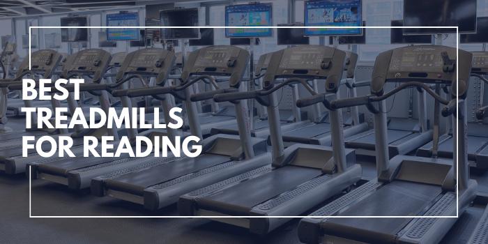 10 Best Treadmills For Reading