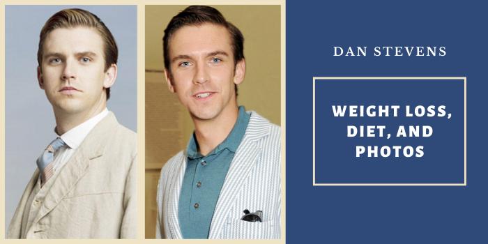 Dan Stevens Weight Loss, Diet, and Photos
