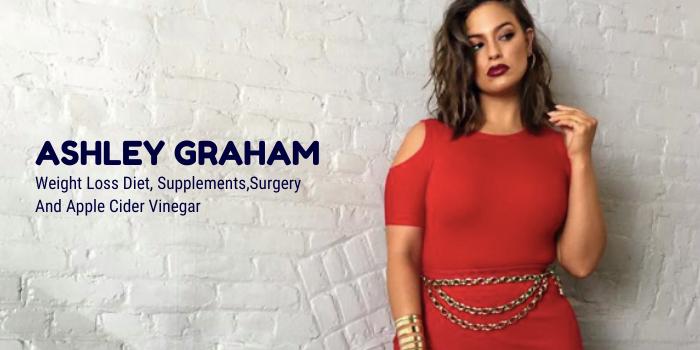 Ashley Graham Weight Loss Diet, Supplements, Surgery & Apple Cider Vinegar