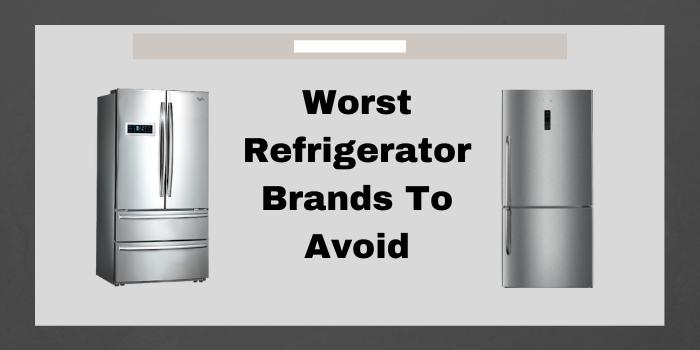 5 Worst Refrigerator Brands To Avoid